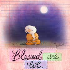 blessed are we.